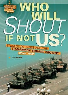 Who Will Shout If Not Us?: Student Activists and the Tiananmen Square Protest, China, 1989