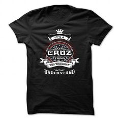 I Love CRUZ, ITS AN CRUZ THING YOU WOULDNT UNDERSTAND, KEEP CALM AND LET CRUZ HAND IT, CRUZ TSHIRT DESIGN, CRUZ LOVES, CRUZ FUNNY TSHIRT, NAMES SHIRTS T-Shirts