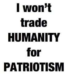 Patriotism is meaningless if it means supporting the human and civil rights violations that are becoming so commonplace is the US.