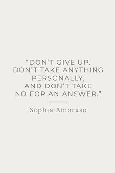 """Don't give up, don't take anything personally, and don't take no for an answer"" - Sophia Amoruso - inspirational motivational life quote"