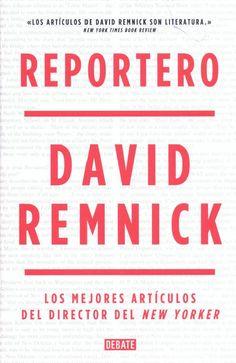 """Reportero : los mejores artículos del director del """"New Yorker"""" / David Remnick"""