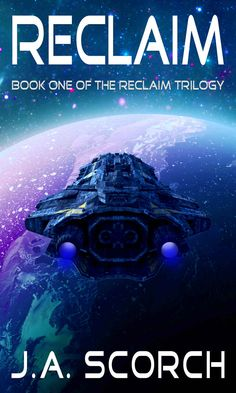 Amazon.com: Reclaim: A Science Fiction Alien Invasion Space Opera (The Reclaim Trilogy, Book 1) eBook: J.A. Scorch: Kindle Store