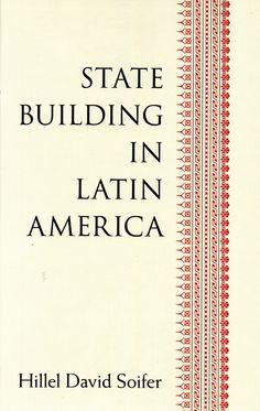 State building in Latin America / Hillel David Soifer. (Cambridge University Press, 2015) / JL 966 S65