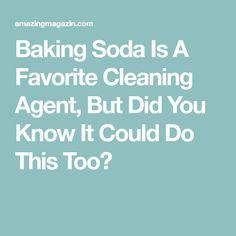 Baking Soda Is A Favorite Cleaning Agent, But Did You Know It Could Do This Too?