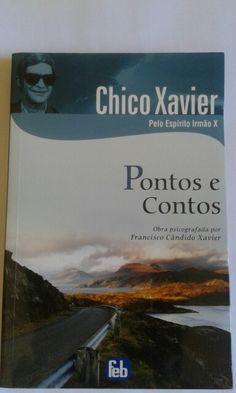 PONTOS E CONTOS - pelo espirito Irmão X...Chico Xavier