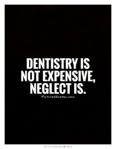 Dentistry is not expensive, neglect is. Picture Quotes.