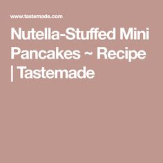 Nutella-Stuffed Mini Pancakes ~ Recipe | Tastemade