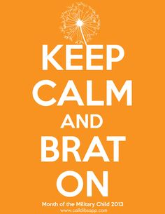 Being a BRAT: Bravery, Resilience, Adaptability, and Tolerance Military Brats ROCK!