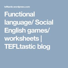 Functional language/ Social English games/ worksheets | TEFLtastic blog