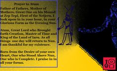 Prayer to Atum  Check out my Facebook Page [Neferkara] for more Prayer Art and access to my videos on Ancient Egyptian history and religion, as well as my Kemetic beliefs