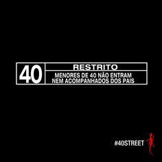 Proibido para menores de 4o anos!    #40st #40STREET #novo #relacionamento