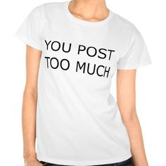 "Do you know some people that blow up your social media feeds way more than you'd care to see? Then this short-sleeved tee, emblazoned with a ""#You #Post #Too #Much"" #graphic across the chest, should speak volumes without you ever having to speak a word (your guilty friends, on the other hand, may have some things to say)."