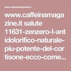 www.caffeinamagazine.it salute 11631-zenzero-l-antidolorifico-naturale-piu-potente-del-cortisone-ecco-come-usarlo-per-tornare-in-forma-smagliante
