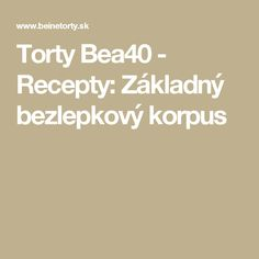 Torty Bea40 - Recepty: Základný bezlepkový korpus