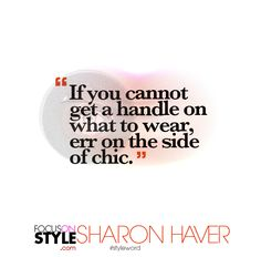 """""""If you cannot get a handle on what to wear, err on the side of chic.""""  For more daily stylist tips + style inspiration, visit: https://focusonstyle.com/styleword/ #fashionquote #styleword"""