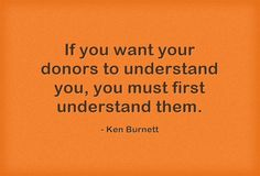If you want your donors to understand you, you must first understand them. Want You, You Must, Fundraisers, Meaningful Words, Understanding Yourself, Relationships, Reading, Building, Quotes