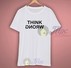 Think Wrong and Stay Weird T Shirt