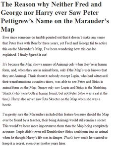 Theory: Why Peter Pettigrew's name didn't appear on the Marauder's Map While I agree with this theory... Didn't Harry see Peter on the map before Harry knew he was an animargi?