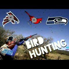 We're bird hunting