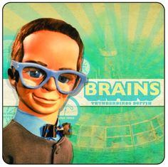 Brains! Thunderbirds wouldn't be the same without him.