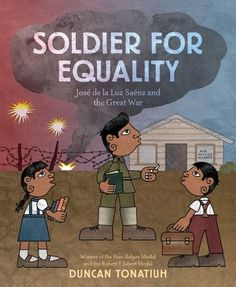 Soldier for Equality: José de la Luz Sáenz and the Great War by Duncan Tonatiuh Abrams Books, Mexican American War, Mexican Heritage, Hispanic Heritage Month, New Children's Books, Chapter Books, The Book, Book Design, Childrens Books