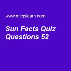 Learn quiz on sun facts, general knowledge quiz 52 to practice. Free GK MCQs questions and answers to learn sun facts MCQs with answers. Practice MCQs to test knowledge on sun facts, otto hahn, steven weinberg, jacobus henricus vant hoff, united nations environment programme worksheets.  Free sun facts worksheet has multiple choice quiz questions as to reach surface of earth, light of sun takes, answer key with choices as 5 minutes and 20 seconds, 8 minute and 20 second, 9 minutes and 20…