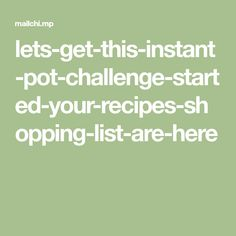 lets-get-this-instant-pot-challenge-started-your-recipes-shopping-list-are-here