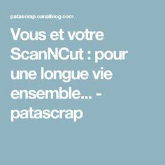 Vous et votre ScanNCut : pour une longue vie ensemble... - patascrap