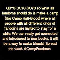 WHY ARE WE NOT FUNDING THIS? A PLACE WHERE I CAN FANGIRL IN PUBLIC?? #CAMPFANDOMS ALL THE WAY