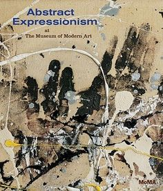 Abstract Expressionism at the Museum of Modern Art: Selections from the Collection