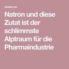 Natron und diese Zutat ist der schlimmste Alptraum für die Pharmaindustrie