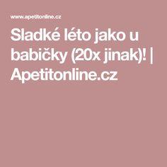 Sladké léto jako u babičky (20x jinak)!   Apetitonline.cz Sweet Treats, Menu, Menu Board Design, Sweets, Candy