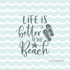 Beach Quote SVG Life Is Better At The Beach SVG Cut File Cricut Explore Life Is Better In Flip Flops Beach Ocean Vacatiom