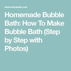 Homemade Bubble Bath: How To Make Bubble Bath (Step by Step with Photos)