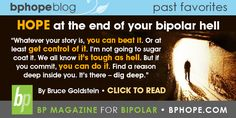 Hope at the end of your bipolar hell. By Bruce Goldstein. Click here to read more- http://www.bphope.com/hope-at-the-end-of-your-bipolar-hell/