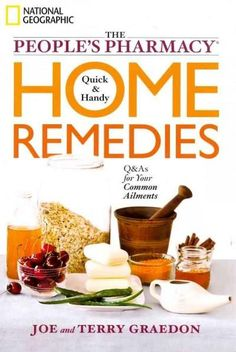 The People's Pharmacy Quick & Handy Home Remedies: Q & As for Your Common Ailments