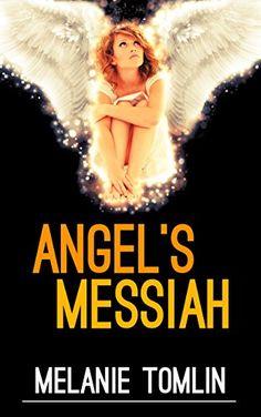 Angel's Messiah (Angel Series Book 3) by Melanie Tomlin…