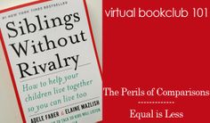 Virtual Bookclub 101: Siblings Without Rivalry Sections 3 & 4 - The Perils of Comparison and Equal is Less. I think I've found a new parenting mantra...