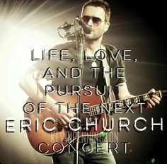 Life, love, and the pursuit of the next Eric Church concert....I'm just on pins & needles waiting for an announcement soon!
