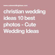 christian wedding ideas 10 best photos - Cute Wedding Ideas