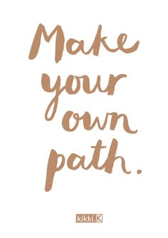 Whatever you do, be inspired to make your own path - inspiring quote