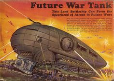 "ecochap: ""Future War Tank, 1939 "" This Land Battleship Can Form The Spearhead of Attack in Future Wars It will be used to penetrate and smash strategic enemy positions and hold them until support arrives. massively armored, they will brush aside..."