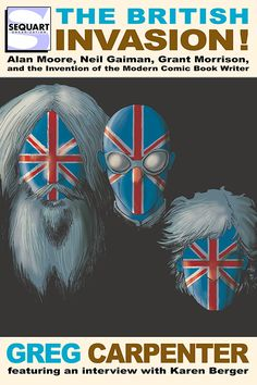 Book Review – The British Invasion: Alan Moore, Neil Gaiman, Grant Morrison and the Invention of the Modern Comic Book Writer