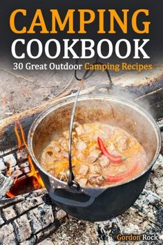 Camping Cookbook: 30 Great Outdoor Camping Recipes