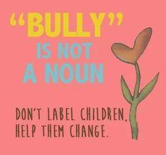 Bully is not a noun. Don't label children.  Help them change behavior.