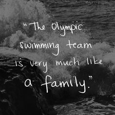 "Natalie Coughlin Quote. ""The Olympic Swimming Team is very much like a family."". London."