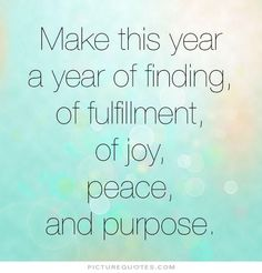 Positive Peace Positive New Year Quotes - Make This Year Purpose Quotes Joy Quotes Quotes About New Year 2016 Is Gonna Be The Year Of Growth And Inner Peace 3 17 Inspirational New Year S Quote. Joy Quotes, Wisdom Quotes, Positive Quotes, Life Quotes, Daily Quotes, Peace Quotes, Spiritual Quotes, Positive Thoughts, Qoutes