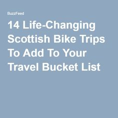 14 Life-Changing Scottish Bike Trips To Add To Your Travel Bucket List