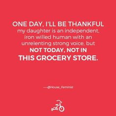 Oh so true..not today. Not in this grocery store