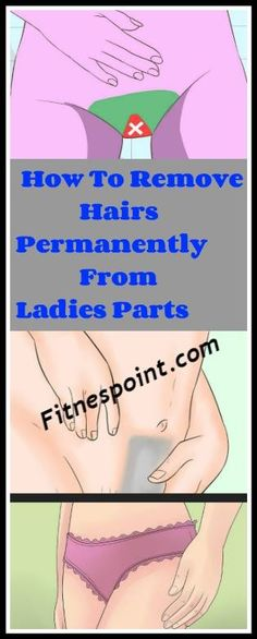 How To Remove Hairs Permanently From Ladies Parts